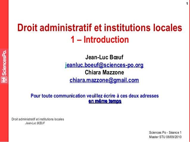 1  Droit administratif et institutions locales 1 – Introduction Jean-Luc Bœuf jeanluc.boeuf@sciences-po.org Chiara Mazzone...