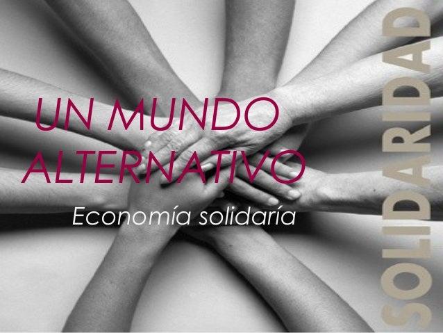 UN MUNDOALTERNATIVOEconomía solidaría