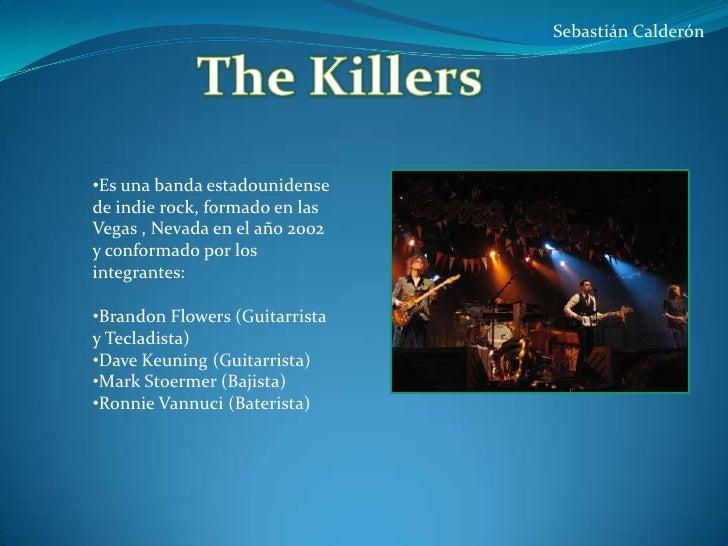 Sebastián Calderón<br />The Killers<br /><ul><li>Es una banda estadounidense de indie rock, formado en las Vegas , Nevada ...