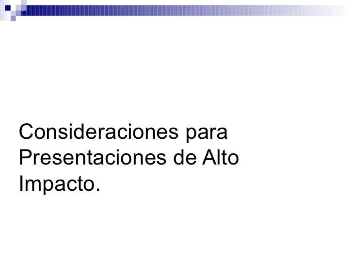 Consideraciones paraPresentaciones de AltoImpacto.