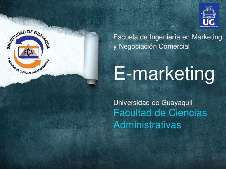 Escuela de Ingeniería en Marketingy Negociación ComercialE-marketingUniversidad de GuayaquilFacultad de CienciasAdministra...