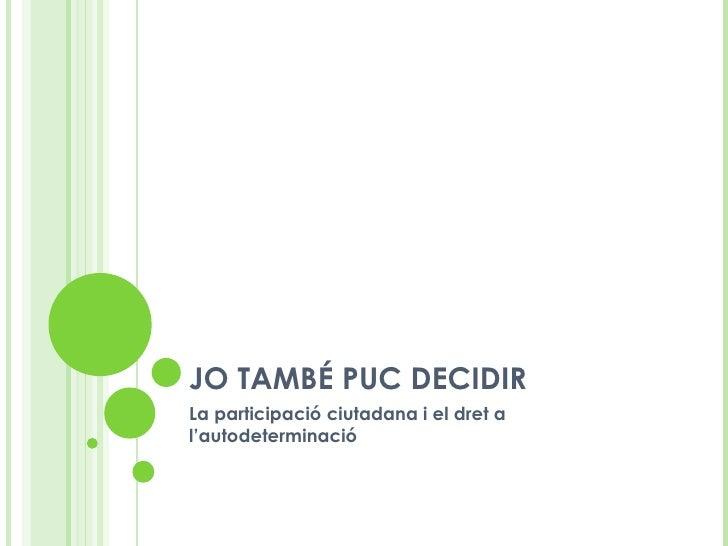 JO TAMBÉ PUC DECIDIR La participació ciutadana i el dret a l'autodeterminació
