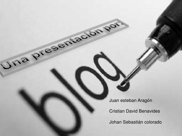 Una presentación por:<br />Juan esteban Aragón<br />Cristian David Benavides<br />Johan Sebastián colorado<br />