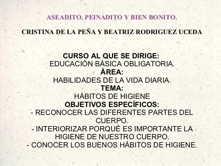 ASEADITO, PEINADITO Y BIEN BONITO. CRISTINA DE LA PEÑA Y BEATRIZ RODRIGUEZ UCEDA CURSO AL QUE SE DIRIGE:  EDUCACIÓN BÁSICA...