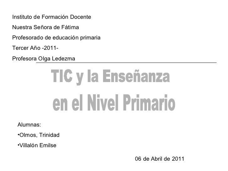 Instituto de Formación Docente Nuestra Señora de Fátima Profesorado de educación primaria Tercer Año -2011- Profesora Olga...