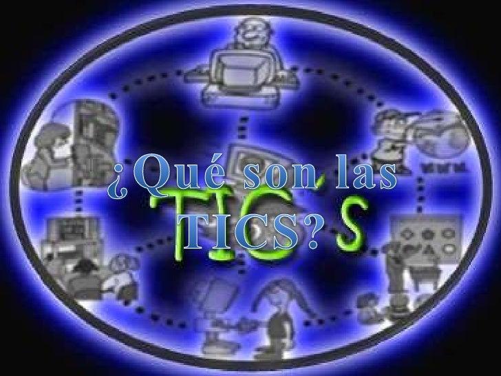 • Las tecnologías de la información y la  comunicación (TIC o bien NTIC para  Nuevas Tecnologías de la Información y  de l...