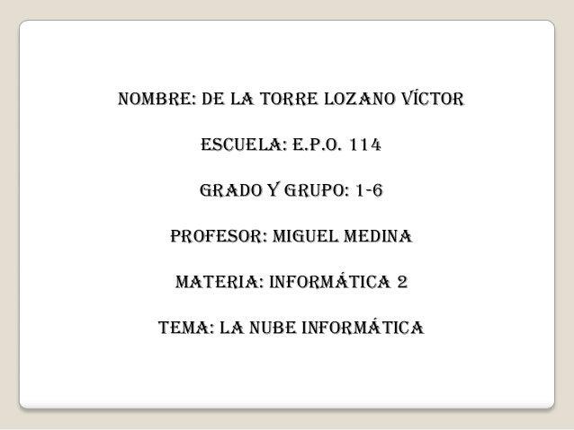Nombre: de la torre lozano VíctorEscuela: E.P.O. 114Grado y grupo: 1-6Profesor: miguel medinaMateria: informática 2Tema: l...