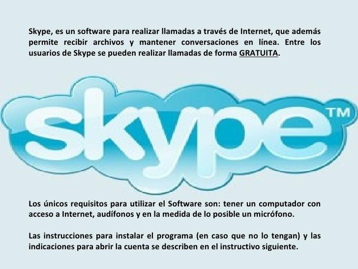 Skype, es un software para realizar llamadas a través de Internet, que además permite recibir archivos y mantener conversa...