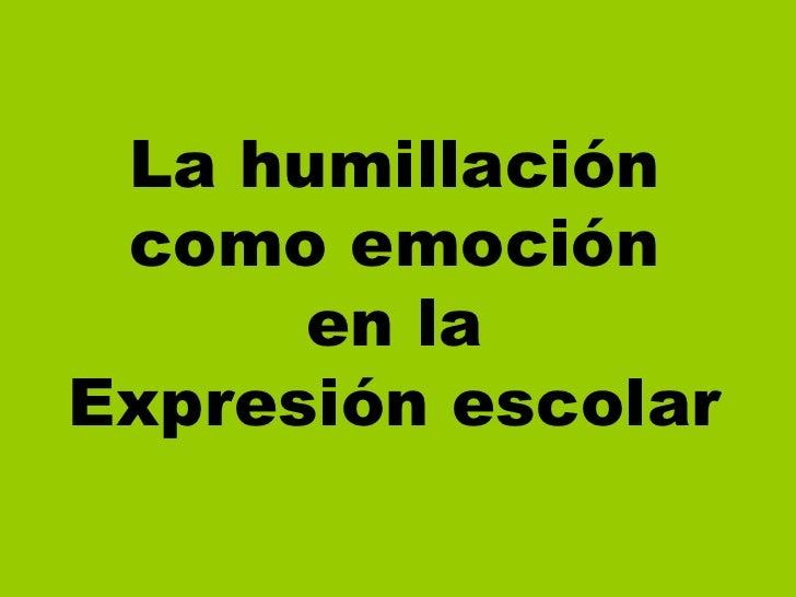 La humillación como emoción en la Expresión escolar