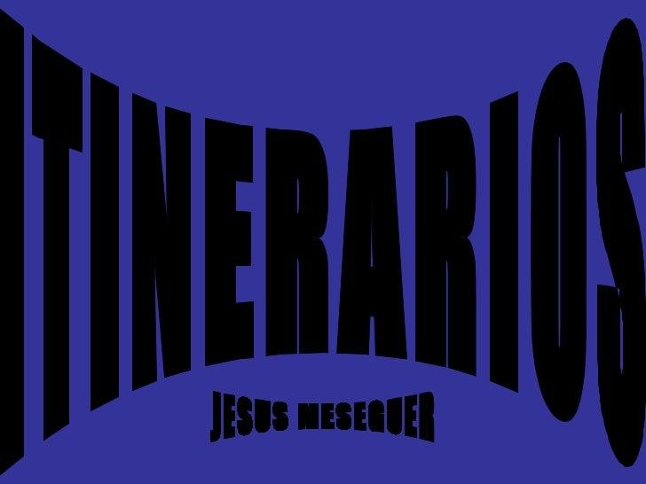 ITINERARIOS JESUS MESEGUER