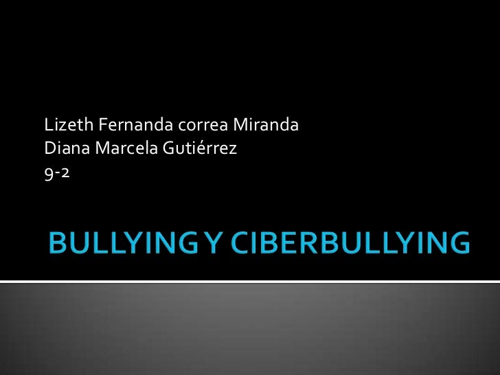 BULLYING Y CIBERBULLYING<br />Lizeth Fernanda correa Miranda <br />Diana Marcela Gutiérrez <br />9-2<br />