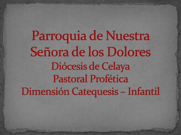 Objetivo Parroquial     de la Catequesis     Infantil.Anunciar el Evangelio, demanera integral, sistemática yadecuada a to...