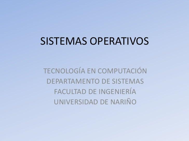 SISTEMAS OPERATIVOSTECNOLOGÍA EN COMPUTACIÓN DEPARTAMENTO DE SISTEMAS   FACULTAD DE INGENIERÍA   UNIVERSIDAD DE NARIÑO