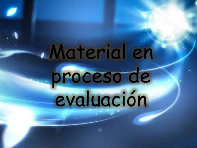 Material enproceso deevaluación