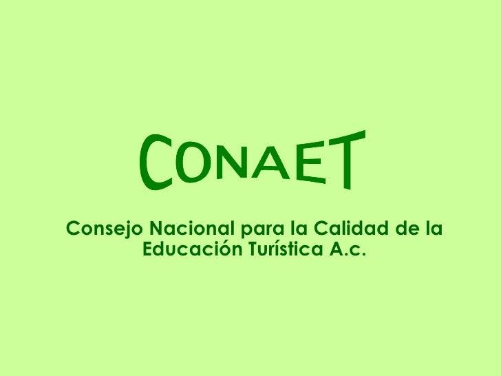 Consejo Nacional para la Calidad de la Educación Turística A.c. CONAET