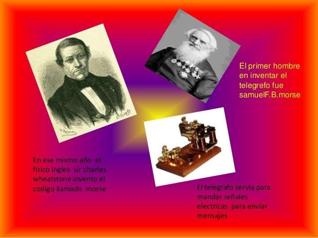 El primer hombre                                         en inventar el                                         telegrefo ...
