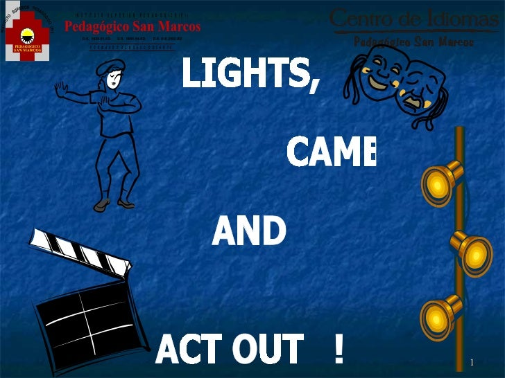 LIGHTS,  CAMERA  AND  ACT OUT  !
