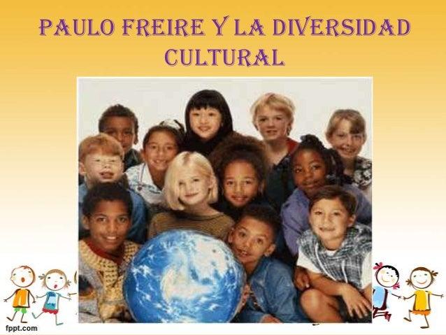 Paulo Freire y la diversidad         cultural