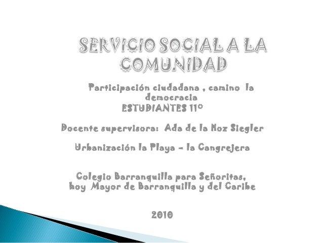 ESTUDIANTES 11°Docente supervisora: Ada de la Hoz SieglerUrbanización la Playa – la CangrejeraColegio Barranquilla para Se...