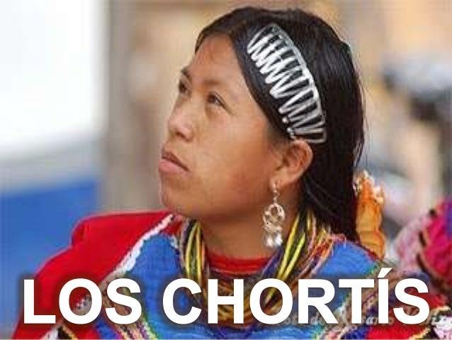 Los Chortís son un pueblo indígena descendientes de la civilización Maya y se encuentran en Guatemala y Honduras.