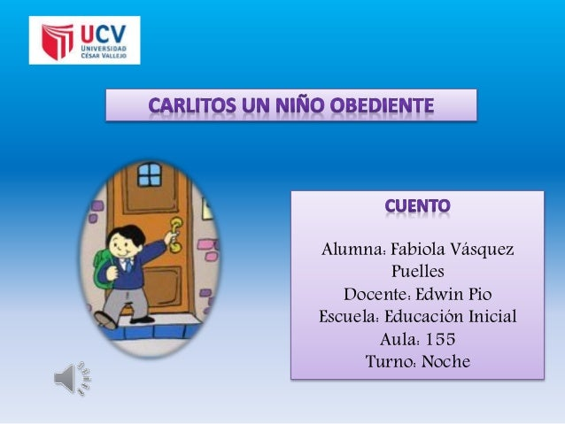 Alumna: Fabiola Vásquez Puelles Docente: Edwin Pio Escuela: Educación Inicial Aula: 155 Turno: Noche