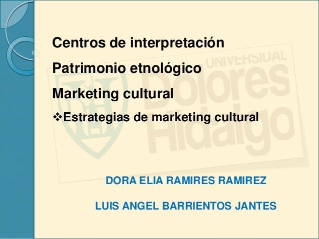 Centros de interpretaciónPatrimonio etnológicoMarketing culturalEstrategias de marketing cultural        DORA ELIA RAMIRE...