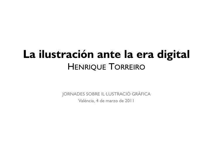 La ilustración ante la era digital          HENRIQUE TORREIRO        JORNADES SOBRE IL·LUSTRACIÓ GRÀFICA              Valè...