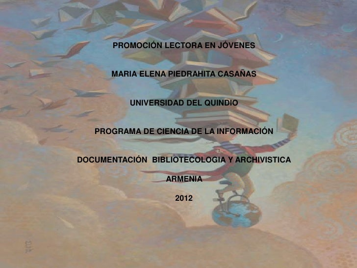 PROMOCIÓN LECTORA EN JÓVENES       MARIA ELENA PIEDRAHITA CASAÑAS          UNIVERSIDAD DEL QUINDIO   PROGRAMA DE CIENCIA D...