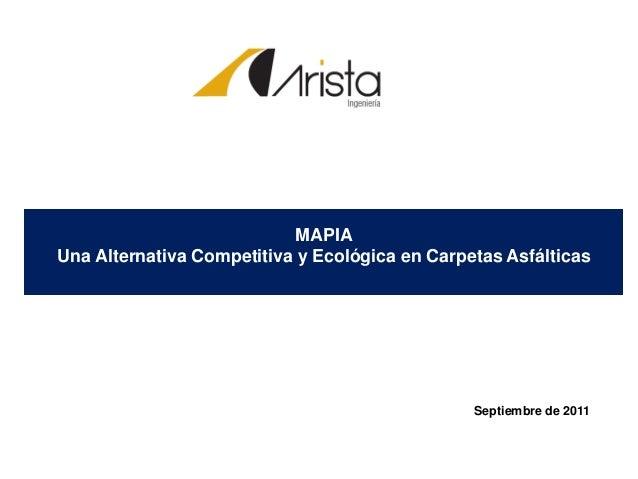 Septiembre de 2011 MAPIA Una Alternativa Competitiva y Ecológica en Carpetas Asfálticas