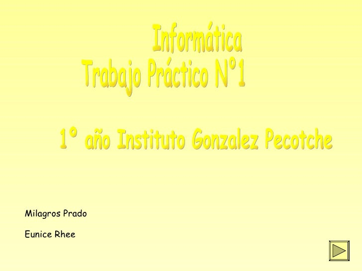 Informática Trabajo Práctico N°1 Milagros Prado Eunice Rhee 1º año Instituto Gonzalez Pecotche