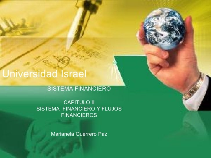 Universidad Israel SISTEMA FINANCIERO CAPITULO II SISTEMA  FINANCIERO Y FLUJOS FINANCIEROS Marianela Guerrero Paz