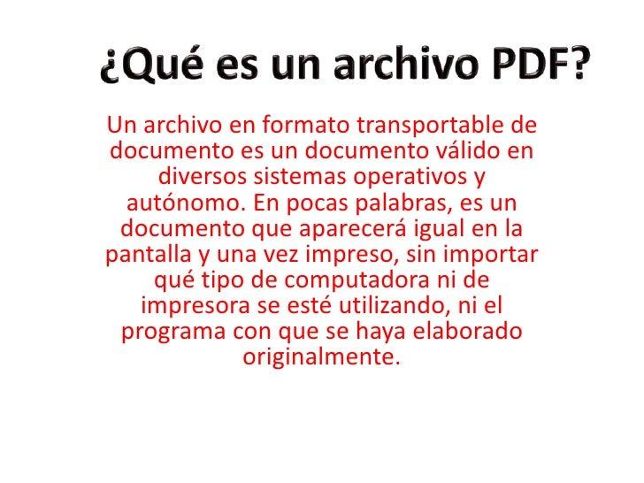 ¿Qué es un archivo PDF?<br />Un archivo en formato transportable de documento es un documento válido en diversos sistemas ...