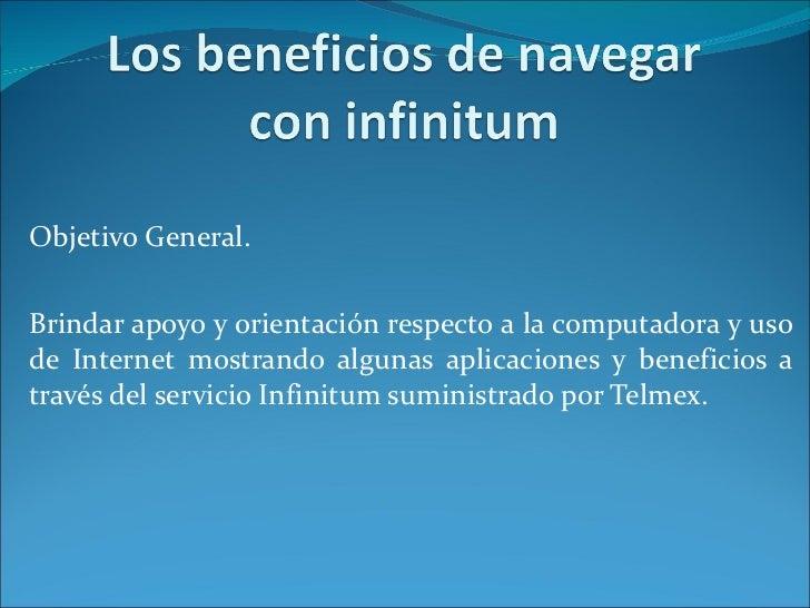 Objetivo General. Brindar apoyo y orientación respecto a la computadora y uso de Internet mostrando algunas aplicaciones y...