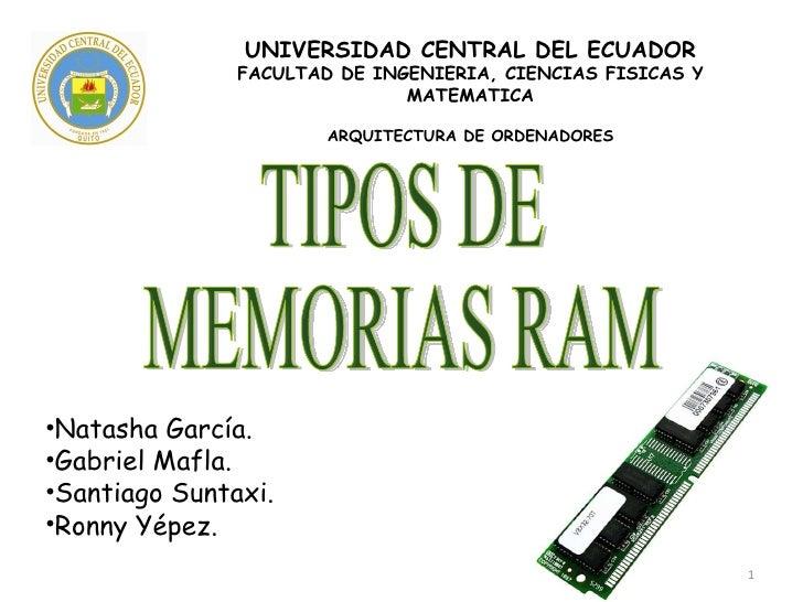TIPOS DE  MEMORIAS RAM <ul><li>Natasha García. </li></ul><ul><li>Gabriel Mafla. </li></ul><ul><li>Santiago Suntaxi. </li><...