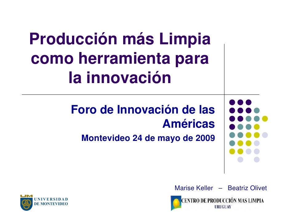 Producción más Limpia como herramienta para     la innovación     Foro de Innovación de las                    Américas   ...