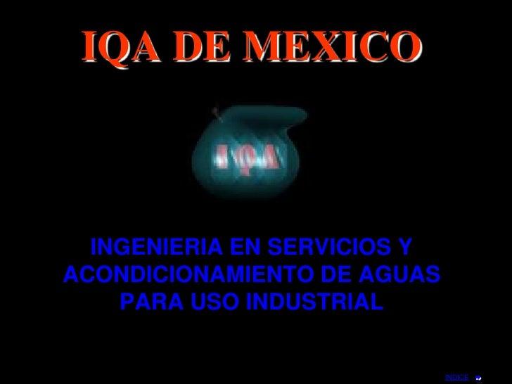 IQA DE MEXICO      INGENIERIA EN SERVICIOS Y ACONDICIONAMIENTO DE AGUAS     PARA USO INDUSTRIAL                           ...
