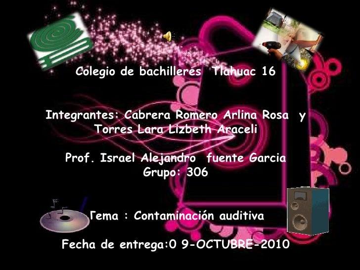 Colegio de bachilleres  Tlahuac 16<br />Integrantes: Cabrera Romero Arlina Rosa  y Torres Lara Lizbeth Araceli<br />Prof. ...