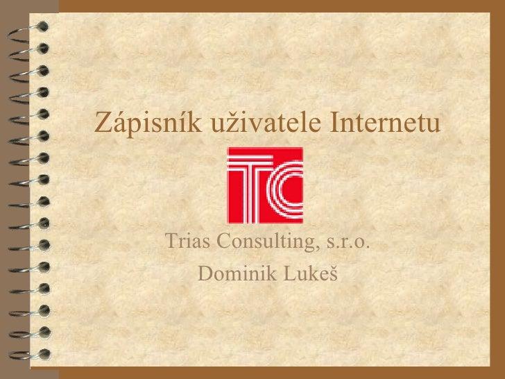 Zápisník uživatele Internetu Trias Consulting, s.r.o. Dominik Lukeš