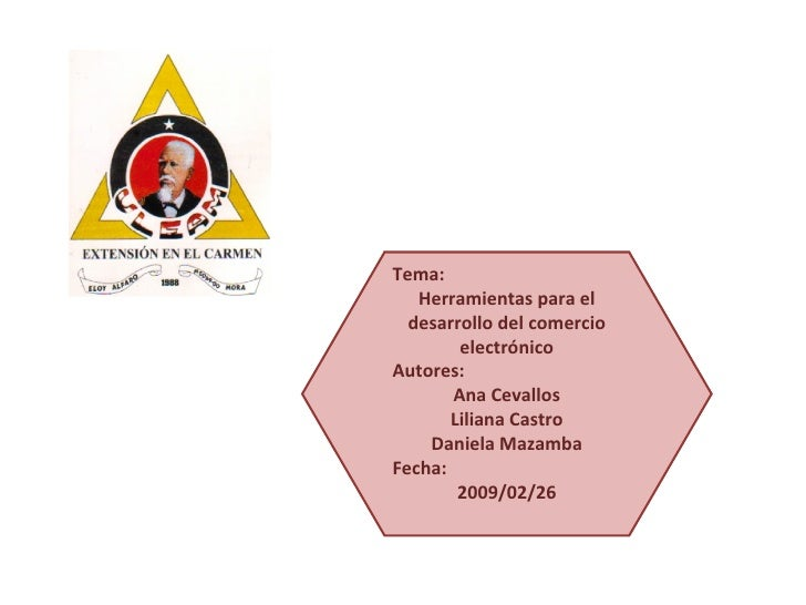 Tema: Herramientas para el desarrollo del comercio electrónico Autores:  Ana Cevallos Liliana Castro Daniela Mazamba Fecha...