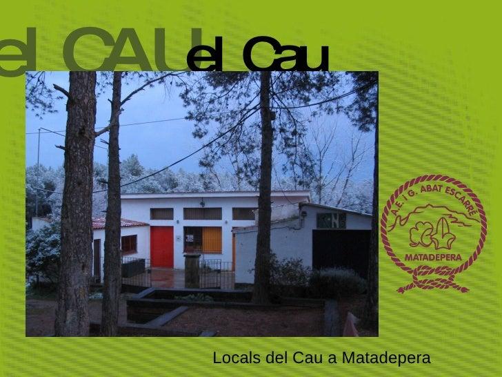 Locals del Cau a Matadepera el CAU el Cau