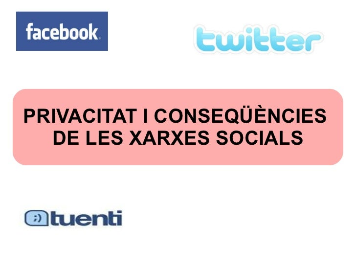 PRIVACITAT I CONSEQÜÈNCIES  DE LES XARXES SOCIALS