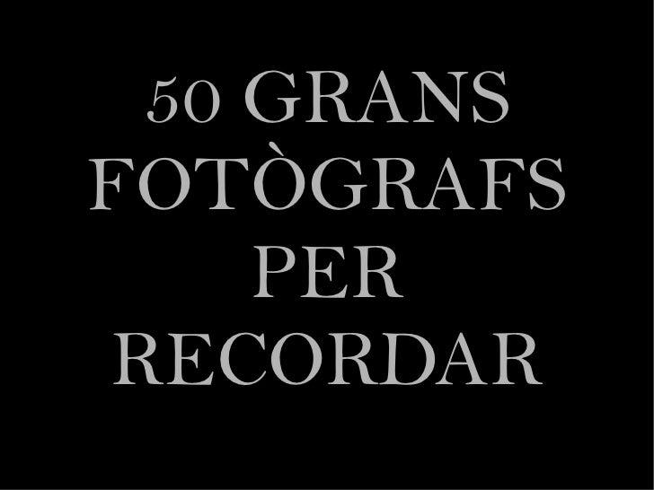 50 GRANS FOTÒGRAFS PER RECORDAR
