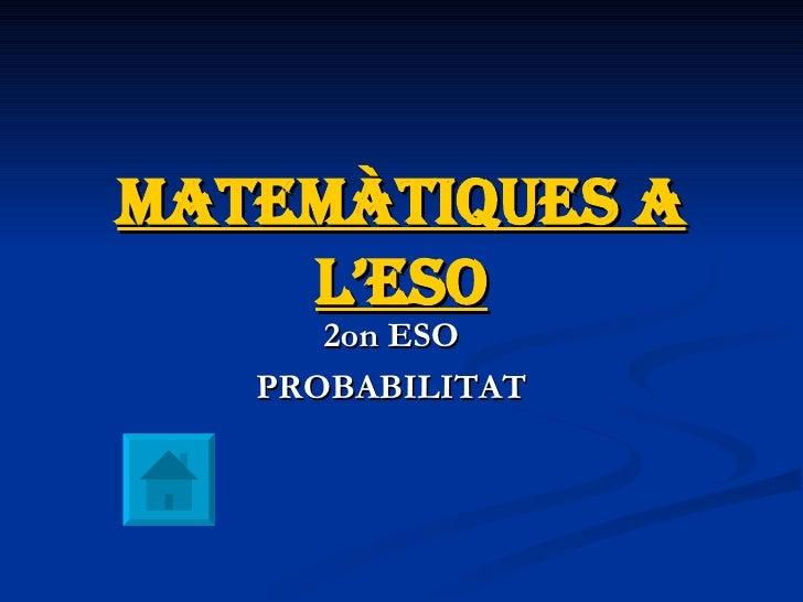Matemàtiques a l'ESO 2on ESO PROBABILITAT