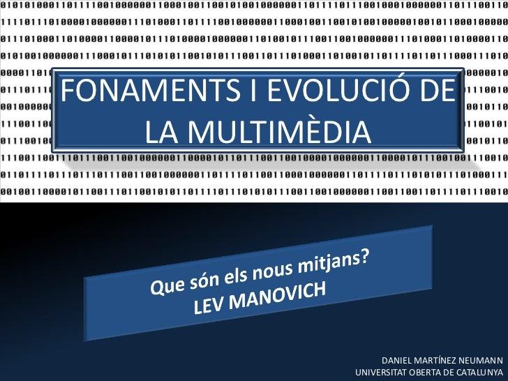 FONAMENTS I EVOLUCIÓ DE    LA MULTIMÈDIA                      DANIEL MARTÍNEZ NEUMANN                 UNIVERSITAT OBERTA D...