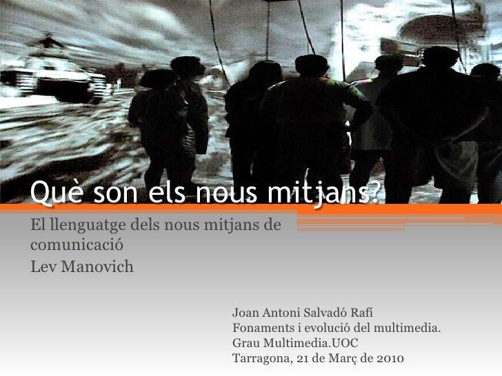 Què son els nous mitjans?El llenguatge dels nous mitjans decomunicacióLev Manovich                           Joan Antoni S...