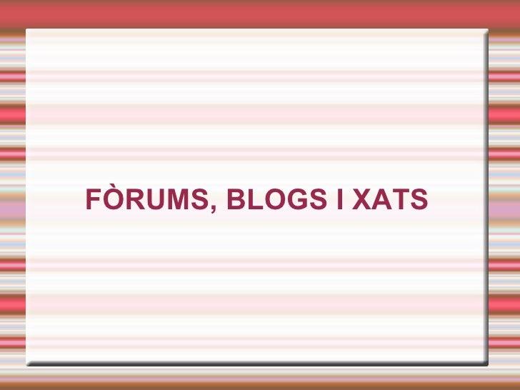 FÒRUMS, BLOGS I XATS