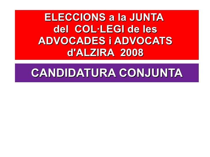ELECCIONS a la JUNTA  del  COL·LEGI de les  ADVOCADES i ADVOCATS  d'ALZIRA  2008  CANDIDATURA CONJUNTA