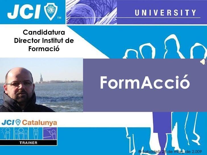 Candidatura Director Institut de     Formació                            FormAcció                             ® Sabadell,...