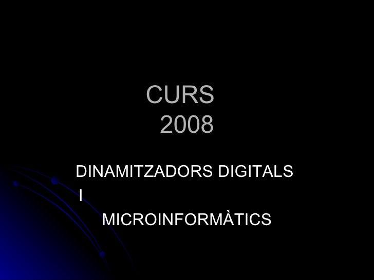 CURS  2008 DINAMITZADORS DIGITALS  I  MICROINFORMÀTICS