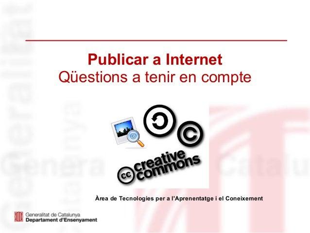 Publicar a InternetQüestions a tenir en compte     Àrea de Tecnologies per a lAprenentatge i el Coneixement